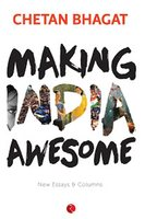 Making India Awesome: New Essays and Columns  (English, Paperback, Chetan Bhagat)